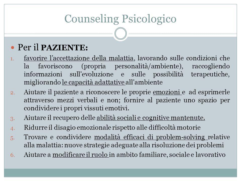 Counseling Psicologico Per il PAZIENTE: 1. favorire l'accettazione della malattia, lavorando sulle condizioni che la favoriscono (propria personalità/