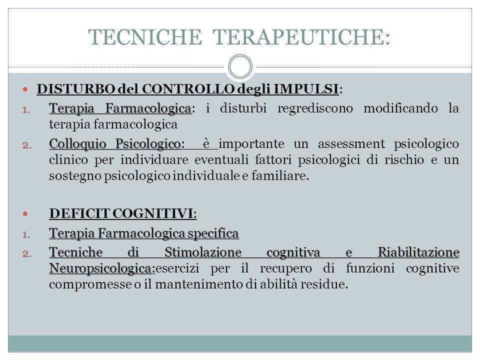 TECNICHE TERAPEUTICHE: DISTURBO del CONTROLLO degli IMPULSI: 1. Terapia Farmacologica 1. Terapia Farmacologica: i disturbi regrediscono modificando la