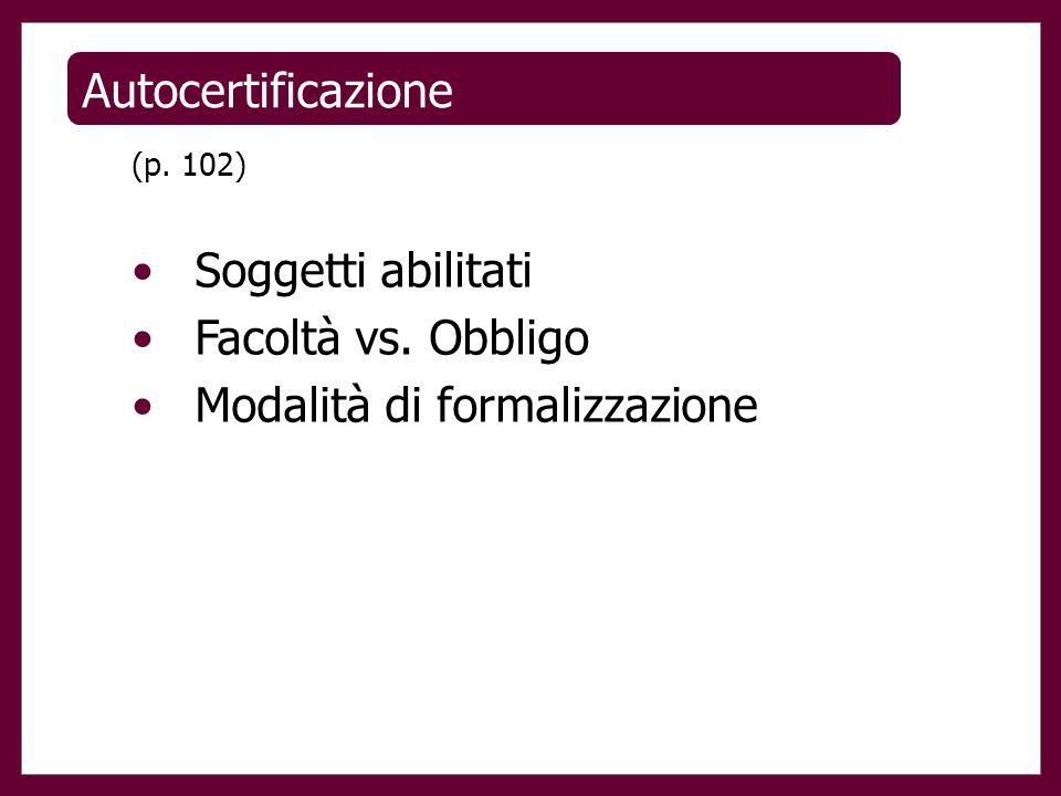 Autocertificazione (p. 102) Soggetti abilitati Facoltà vs. Obbligo Modalità di formalizzazione