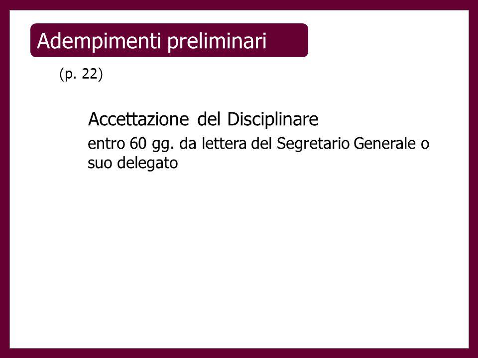 Adempimenti preliminari (p. 22) Accettazione del Disciplinare entro 60 gg. da lettera del Segretario Generale o suo delegato