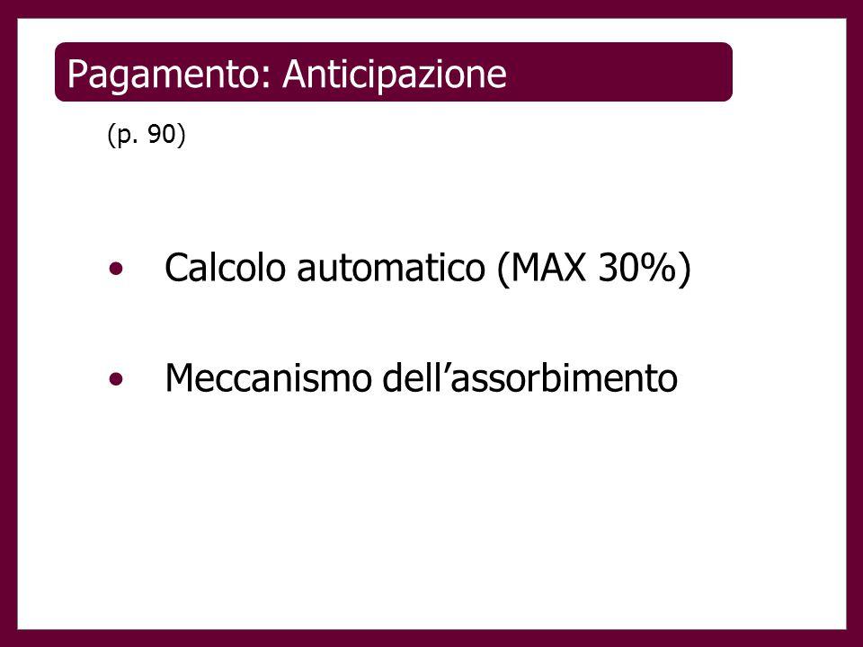 Pagamento: Anticipazione (p. 90) Calcolo automatico (MAX 30%) Meccanismo dell'assorbimento