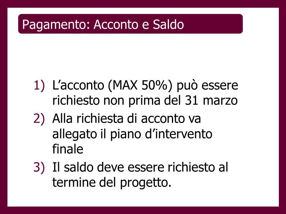 Pagamento: Acconto e Saldo 1)L'acconto (MAX 50%) può essere richiesto non prima del 31 marzo 2)Alla richiesta di acconto va allegato il piano d'interv
