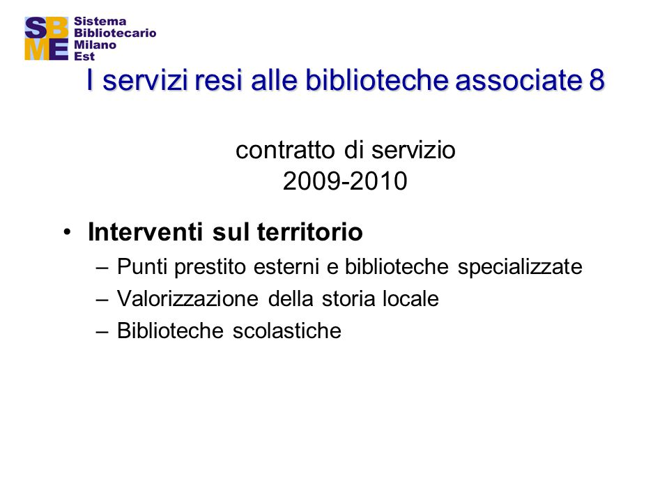 I servizi resi alle biblioteche associate 8 I servizi resi alle biblioteche associate 8 contratto di servizio 2009-2010 Interventi sul territorio –Pun