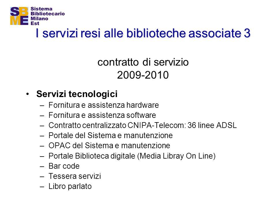 I servizi resi alle biblioteche associate 3 I servizi resi alle biblioteche associate 3 contratto di servizio 2009-2010 Servizi tecnologici –Fornitura