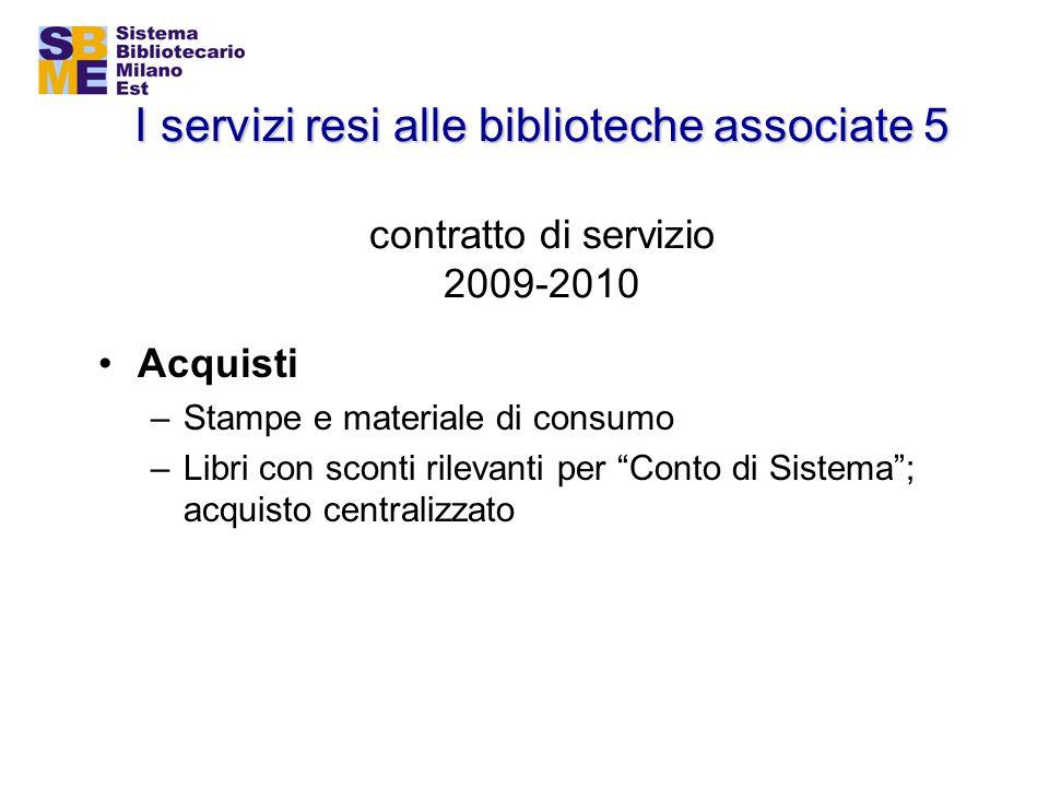 I servizi resi alle biblioteche associate 5 I servizi resi alle biblioteche associate 5 contratto di servizio 2009-2010 Acquisti –Stampe e materiale d