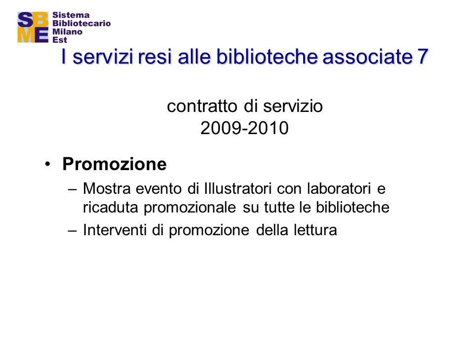 I servizi resi alle biblioteche associate 7 I servizi resi alle biblioteche associate 7 contratto di servizio 2009-2010 Promozione –Mostra evento di I