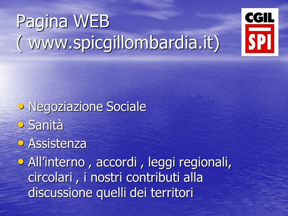 Pagina WEB ( www.spicgillombardia.it) Negoziazione Sociale Negoziazione Sociale Sanità Sanità Assistenza Assistenza All'interno, accordi, leggi regionali, circolari, i nostri contributi alla discussione quelli dei territori All'interno, accordi, leggi regionali, circolari, i nostri contributi alla discussione quelli dei territori