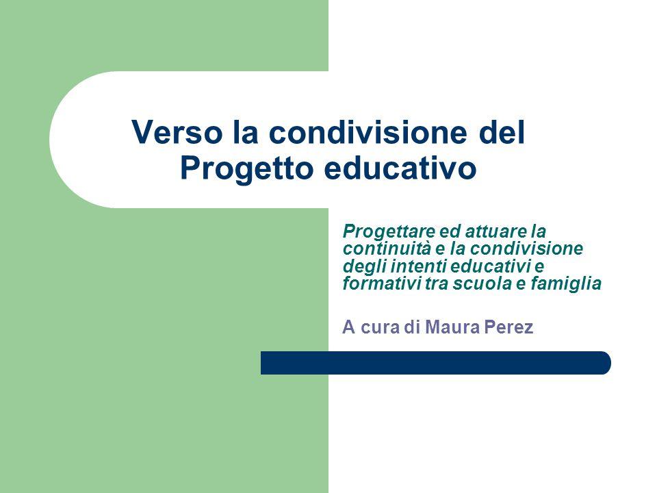Verso la condivisione del Progetto educativo Progettare ed attuare la continuità e la condivisione degli intenti educativi e formativi tra scuola e fa