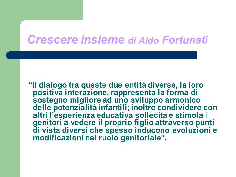 """Crescere insieme di Aldo Fortunati """"Il dialogo tra queste due entità diverse, la loro positiva interazione, rappresenta la forma di sostegno migliore"""