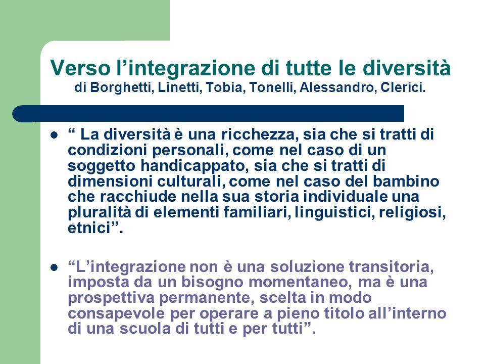"""Verso l'integrazione di tutte le diversità di Borghetti, Linetti, Tobia, Tonelli, Alessandro, Clerici. """" La diversità è una ricchezza, sia che si trat"""