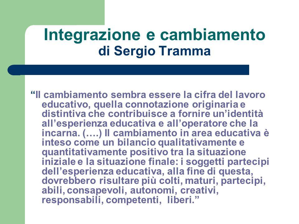 """Integrazione e cambiamento di Sergio Tramma """"Il cambiamento sembra essere la cifra del lavoro educativo, quella connotazione originaria e distintiva c"""