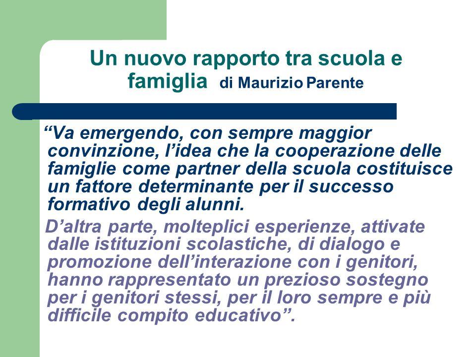 """Un nuovo rapporto tra scuola e famiglia di Maurizio Parente """"Va emergendo, con sempre maggior convinzione, l'idea che la cooperazione delle famiglie c"""