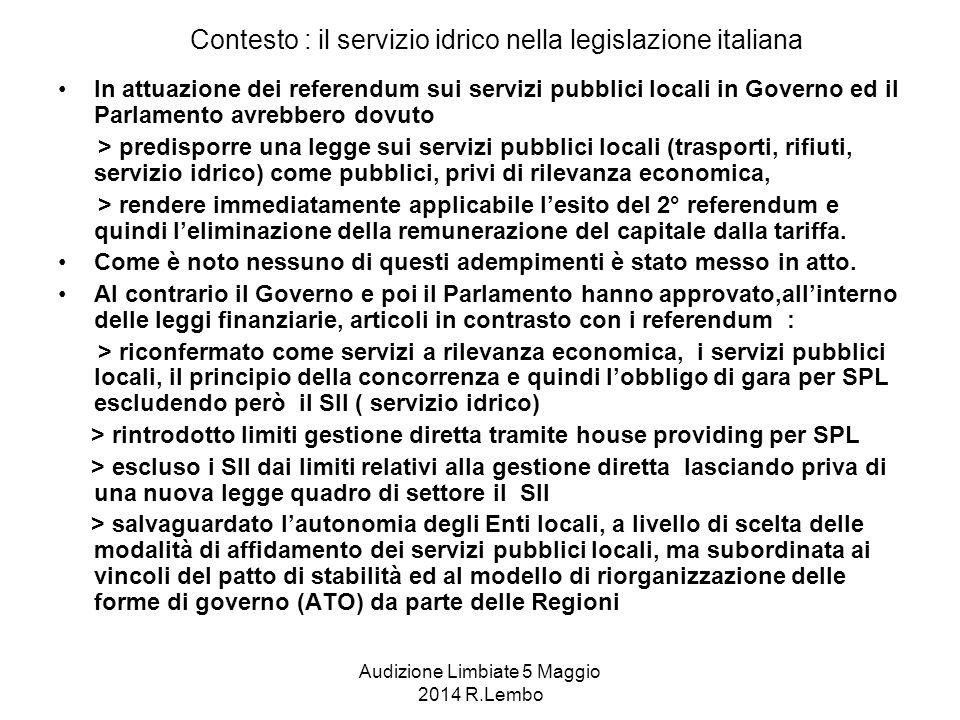 Audizione Limbiate 5 Maggio 2014 R.Lembo Lo scenario post-referendum Lo scenario dopo l'esito referendario si caratterizza per indeterminatezza a livello di legislazione di settore , determinata dall'abrogazione dell'art.