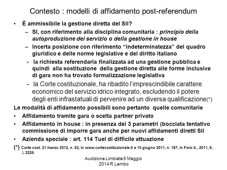 Audizione Limbiate 5 Maggio 2014 R.Lembo Contesto : modelli di affidamento post-referendum È ammissibile la gestione diretta del SII.