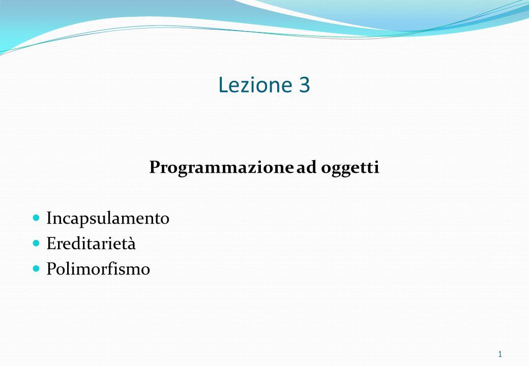 Lezione 3 Programmazione ad oggetti Incapsulamento Ereditarietà Polimorfismo 1