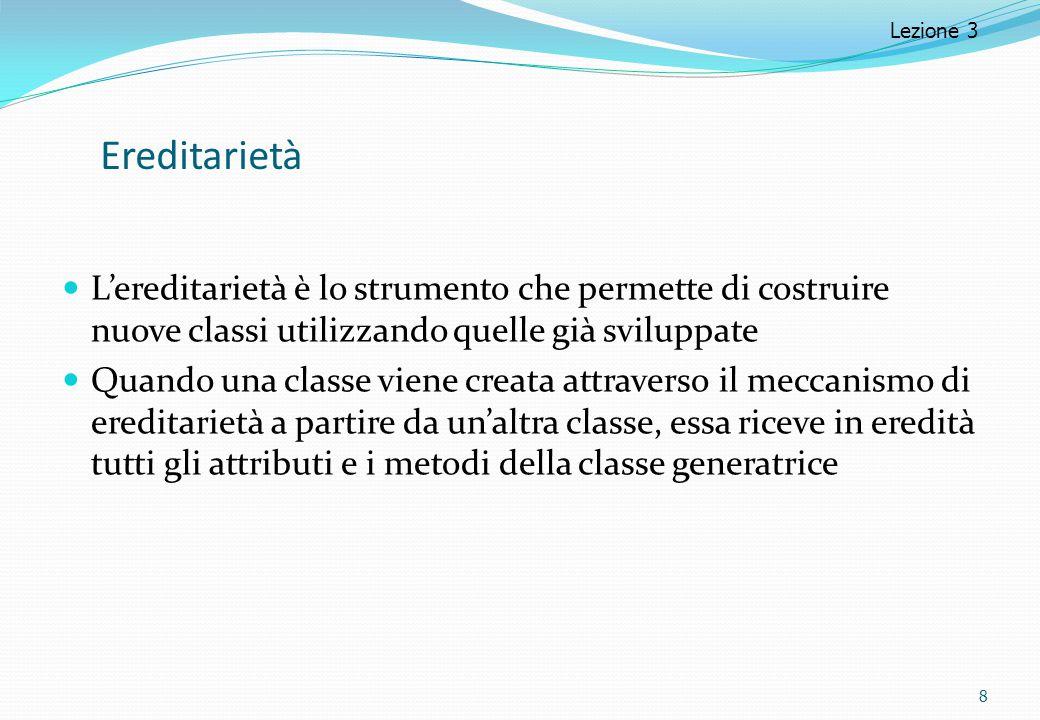 Ereditarietà L'ereditarietà è lo strumento che permette di costruire nuove classi utilizzando quelle già sviluppate Quando una classe viene creata att
