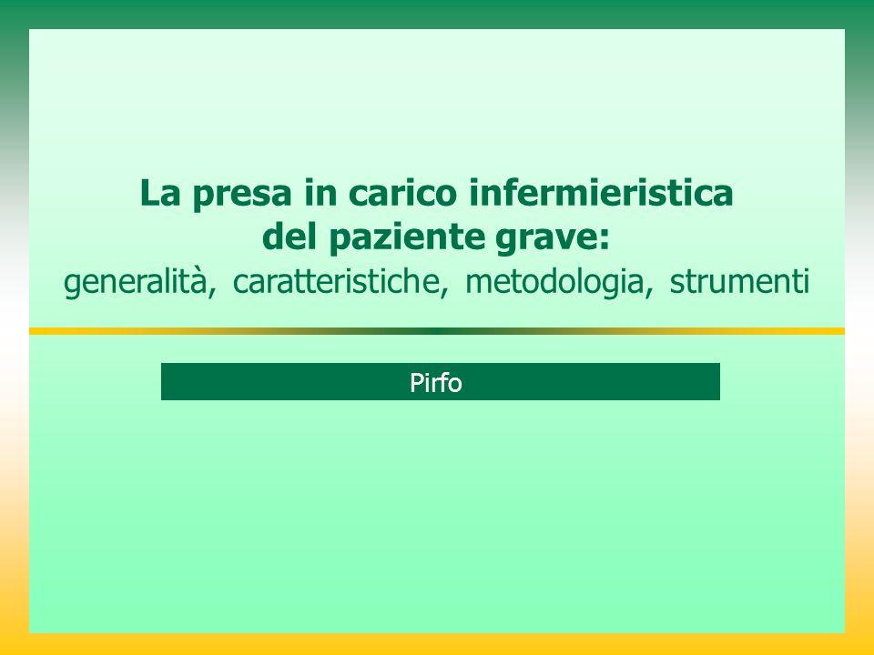 La presa in carico infermieristica del paziente grave: generalità, caratteristiche, metodologia, strumenti Pirfo