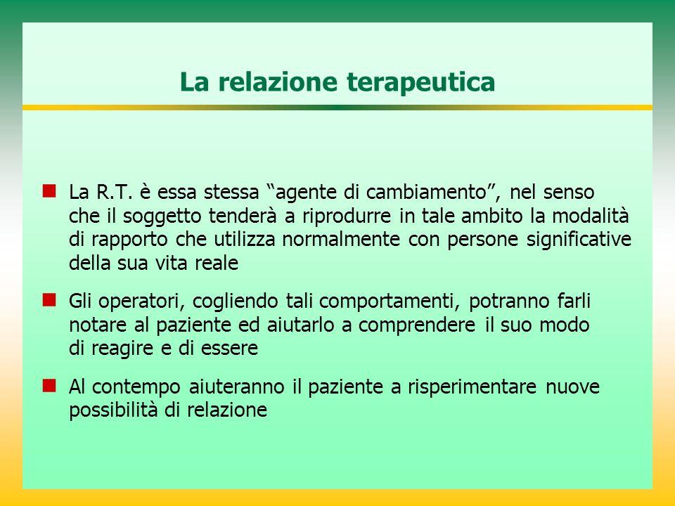"""La relazione terapeutica La R.T. è essa stessa """"agente di cambiamento"""", nel senso che il soggetto tenderà a riprodurre in tale ambito la modalità di r"""