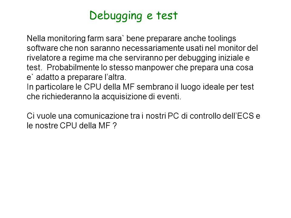 Debugging e test Nella monitoring farm sara` bene preparare anche toolings software che non saranno necessariamente usati nel monitor del rivelatore a regime ma che serviranno per debugging iniziale e test.