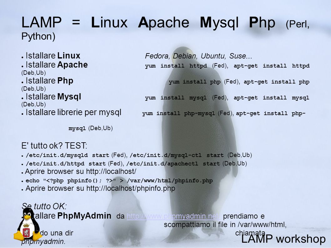 LAMP = Linux Apache Mysql Php (Perl, Python) ● Istallare Linux Fedora, Debian, Ubuntu, Suse...