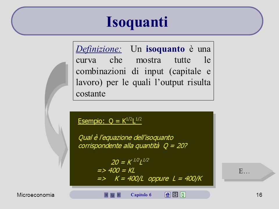 Microeconomia16 Isoquanti Definizione: Un isoquanto è una curva che mostra tutte le combinazioni di input (capitale e lavoro) per le quali l'output ri
