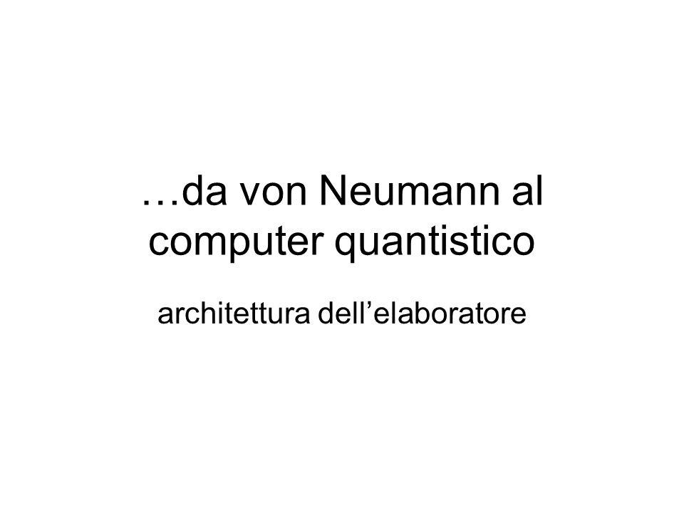 …da von Neumann al computer quantistico architettura dell'elaboratore