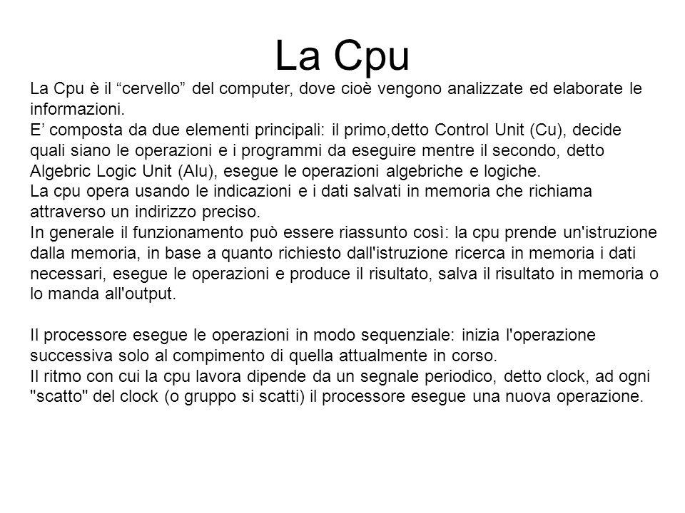 """La Cpu La Cpu è il """"cervello"""" del computer, dove cioè vengono analizzate ed elaborate le informazioni. E' composta da due elementi principali: il prim"""