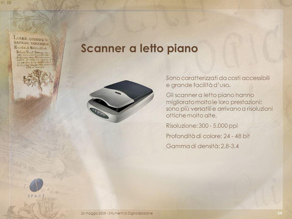 26 maggio 2005 - Strumenti di Digitalizzazione 24 Scanner a letto piano Sono caratterizzati da costi accessibili e grande facilità d'uso.