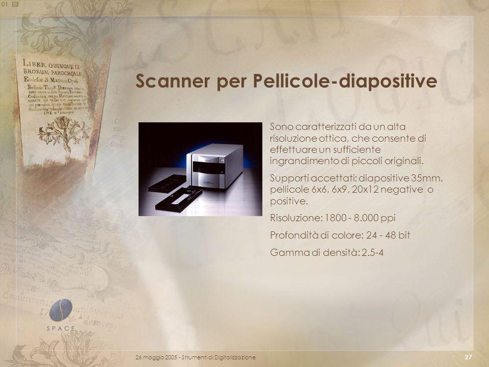26 maggio 2005 - Strumenti di Digitalizzazione 27 Scanner per Pellicole-diapositive Sono caratterizzati da un alta risoluzione ottica, che consente di effettuare un sufficiente ingrandimento di piccoli originali.