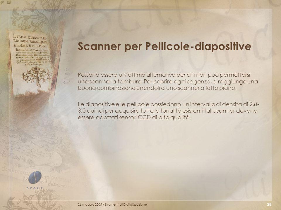 26 maggio 2005 - Strumenti di Digitalizzazione 28 Scanner per Pellicole-diapositive Possono essere un'ottima alternativa per chi non può permettersi uno scanner a tamburo.