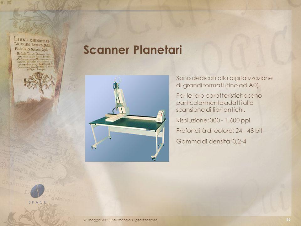 26 maggio 2005 - Strumenti di Digitalizzazione 29 Scanner Planetari Sono dedicati alla digitalizzazione di grandi formati (fino ad A0).