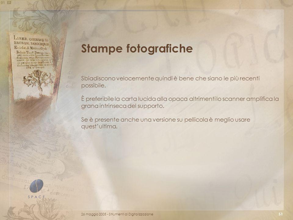 26 maggio 2005 - Strumenti di Digitalizzazione 51 Stampe fotografiche Sbiadiscono velocemente quindi è bene che siano le più recenti possibile.