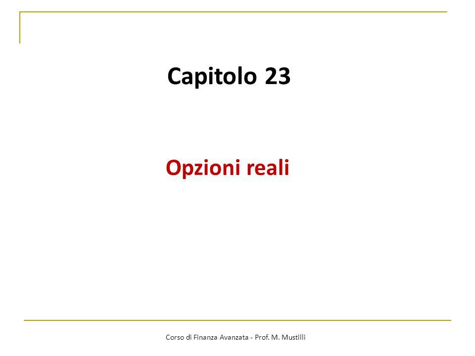 Capitolo 23 Opzioni reali Corso di Finanza Avanzata - Prof. M. Mustilli