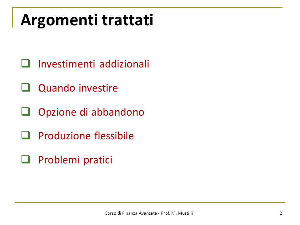 Argomenti trattati 2  Investimenti addizionali  Quando investire  Opzione di abbandono  Produzione flessibile  Problemi pratici Corso di Finanza Avanzata - Prof.