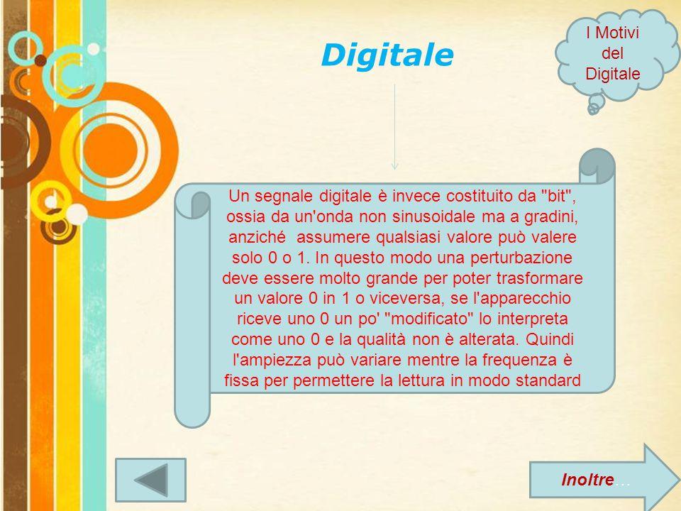 Free Powerpoint Templates Page 4 Digitale Un segnale digitale è invece costituito da bit , ossia da un onda non sinusoidale ma a gradini, anziché assumere qualsiasi valore può valere solo 0 o 1.