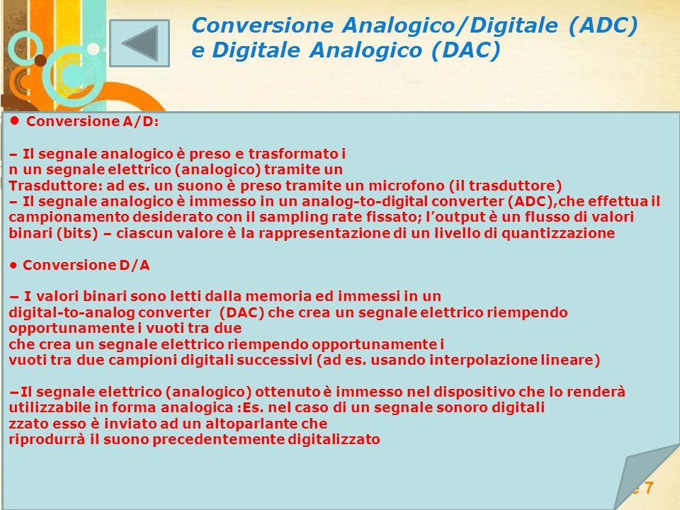 Free Powerpoint Templates Page 7 Conversione Analogico/Digitale (ADC) e Digitale Analogico (DAC) Conversione A/D: – Il segnale analogico è preso e trasformato i n un segnale elettrico (analogico) tramite un Trasduttore: ad es.