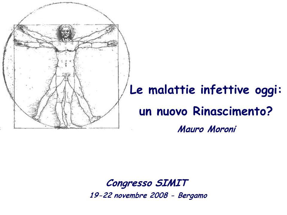 Simit 11/2008 Congresso SIMIT 19-22 novembre 2008 - Bergamo Le malattie infettive oggi: un nuovo Rinascimento? Mauro Moroni Le malattie infettive oggi