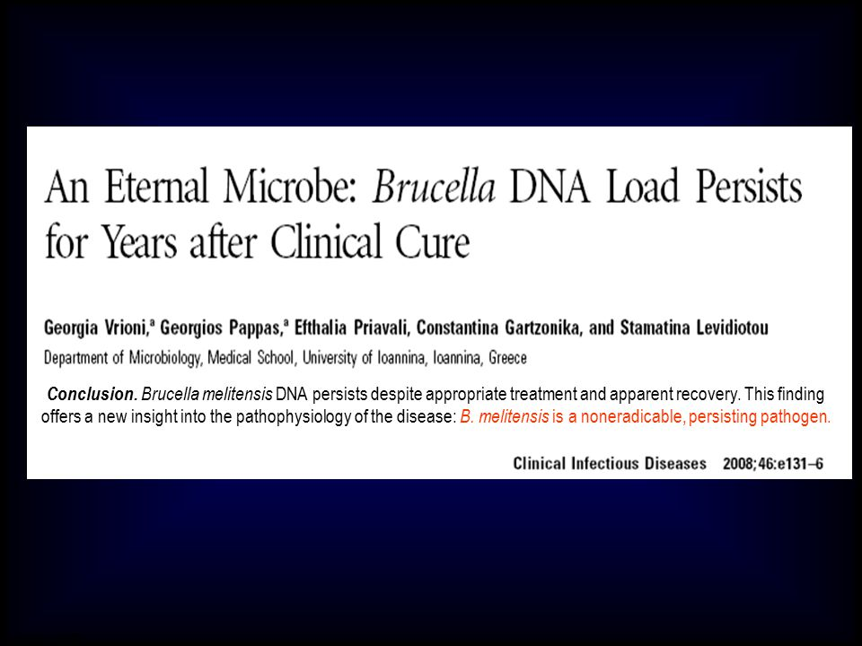 Simit 11/2008 Conclusion. Brucella melitensis DNA persists despite appropriate treatment and apparent recovery. This finding offers a new insight into