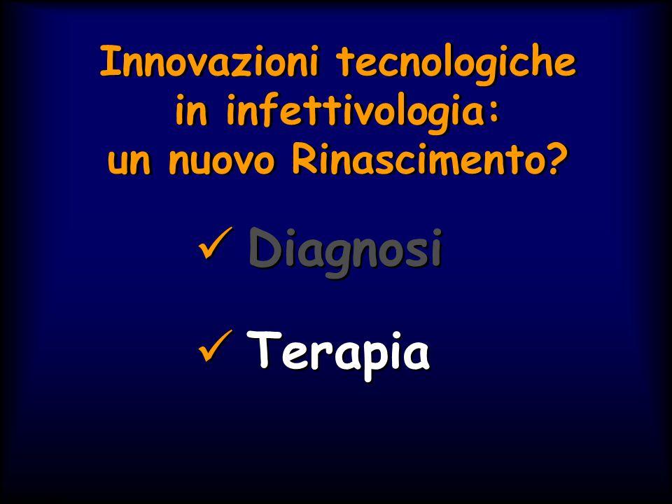 Innovazioni tecnologiche in infettivologia: un nuovo Rinascimento? Diagnosi Terapia Diagnosi Terapia