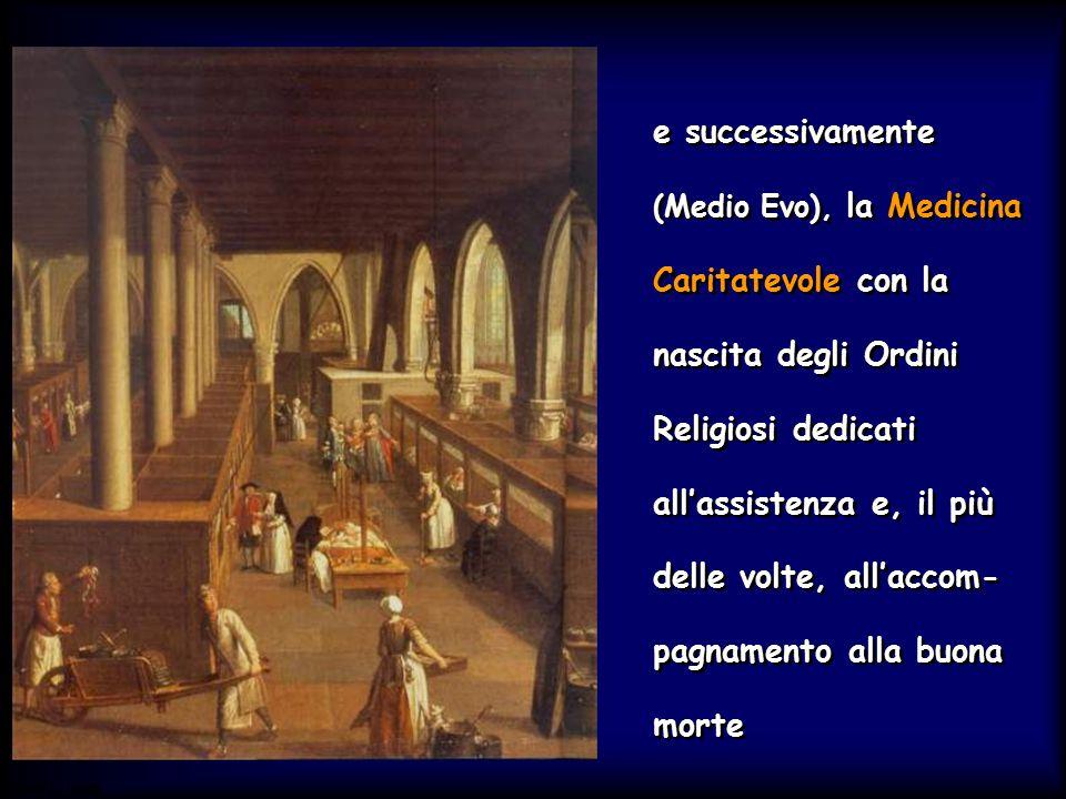 Simit 11/2008 e successivamente (Medio Evo), la Medicina Caritatevole con la nascita degli Ordini Religiosi dedicati all'assistenza e, il più delle vo