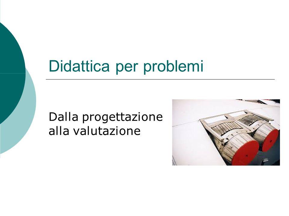 Didattica per problemi Dalla progettazione alla valutazione