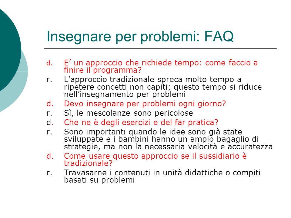 Insegnare per problemi: FAQ d. E' un approccio che richiede tempo: come faccio a finire il programma? r.L'approccio tradizionale spreca molto tempo a