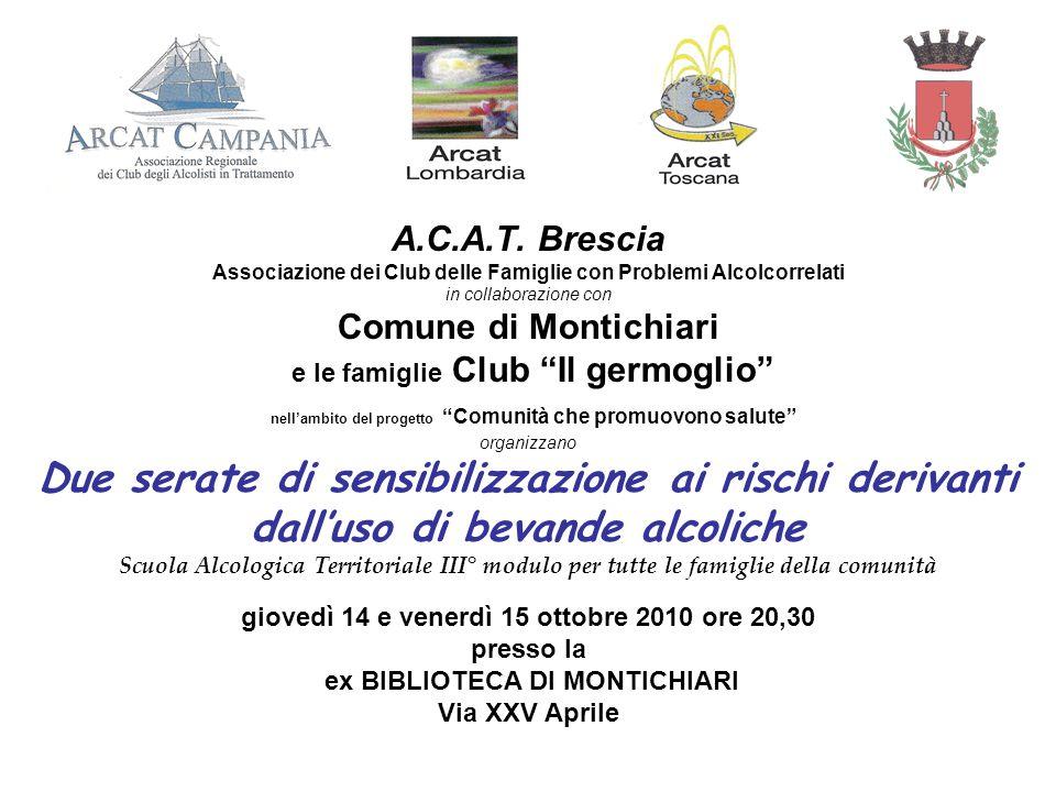 """A.C.A.T. Brescia Associazione dei Club delle Famiglie con Problemi Alcolcorrelati in collaborazione con Comune di Montichiari e le famiglie Club """"Il g"""