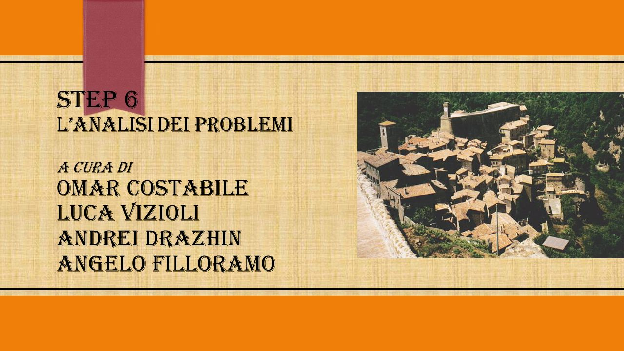Step 6 L'analisi dei problemi a cura di Omar Costabile Luca Vizioli Andrei Drazhin Angelo Filloramo