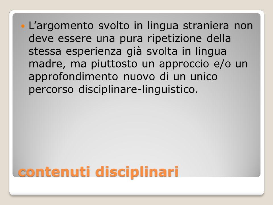 contenuti disciplinari L'argomento svolto in lingua straniera non deve essere una pura ripetizione della stessa esperienza già svolta in lingua madre,