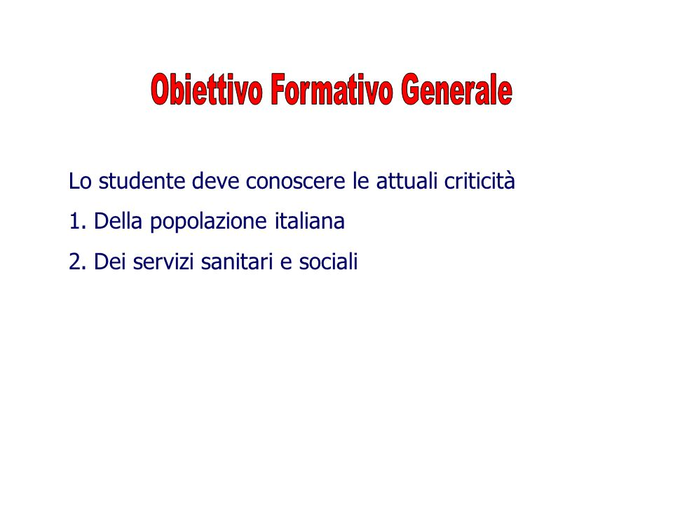 Lo studente deve conoscere le attuali criticità 1.Della popolazione italiana 2.Dei servizi sanitari e sociali