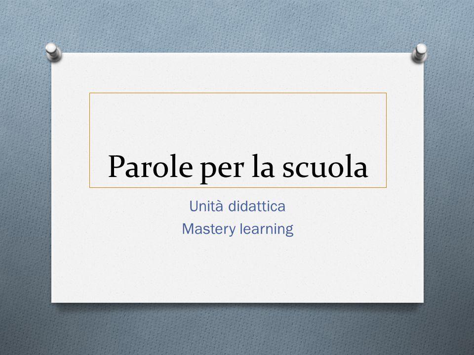 Parole per la scuola Unità didattica Mastery learning