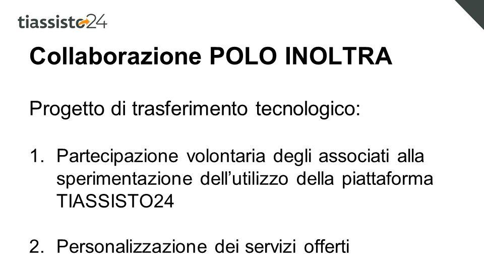 Collaborazione POLO INOLTRA Progetto di trasferimento tecnologico: 1.Partecipazione volontaria degli associati alla sperimentazione dell'utilizzo della piattaforma TIASSISTO24 2.Personalizzazione dei servizi offerti