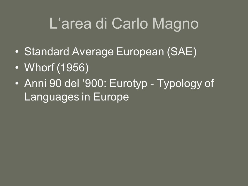 L'area di Carlo Magno Standard Average European (SAE) Whorf (1956) Anni 90 del '900: Eurotyp - Typology of Languages in Europe