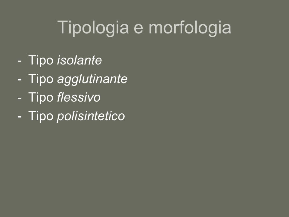 Tipo isolante -Morfologia ridotta -Tendenza rapporto 1:1 tra parola e morfema -I rapporti grammaticali tra le parole non sono segnalati da marche morfologiche, ma dalla posizione nella frase o da particelle -Generalmente, esistono solo forme libere, non legate